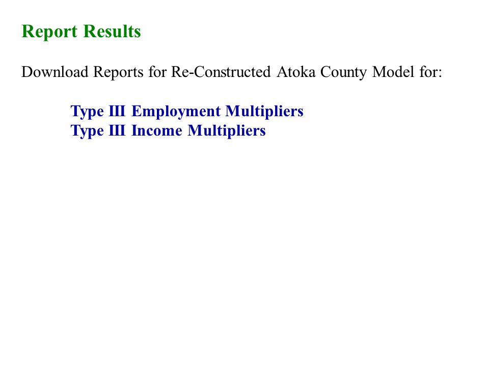 Report Results Download Reports for Re-Constructed Atoka County Model for: Type III Employment Multipliers Type III Income Multipliers