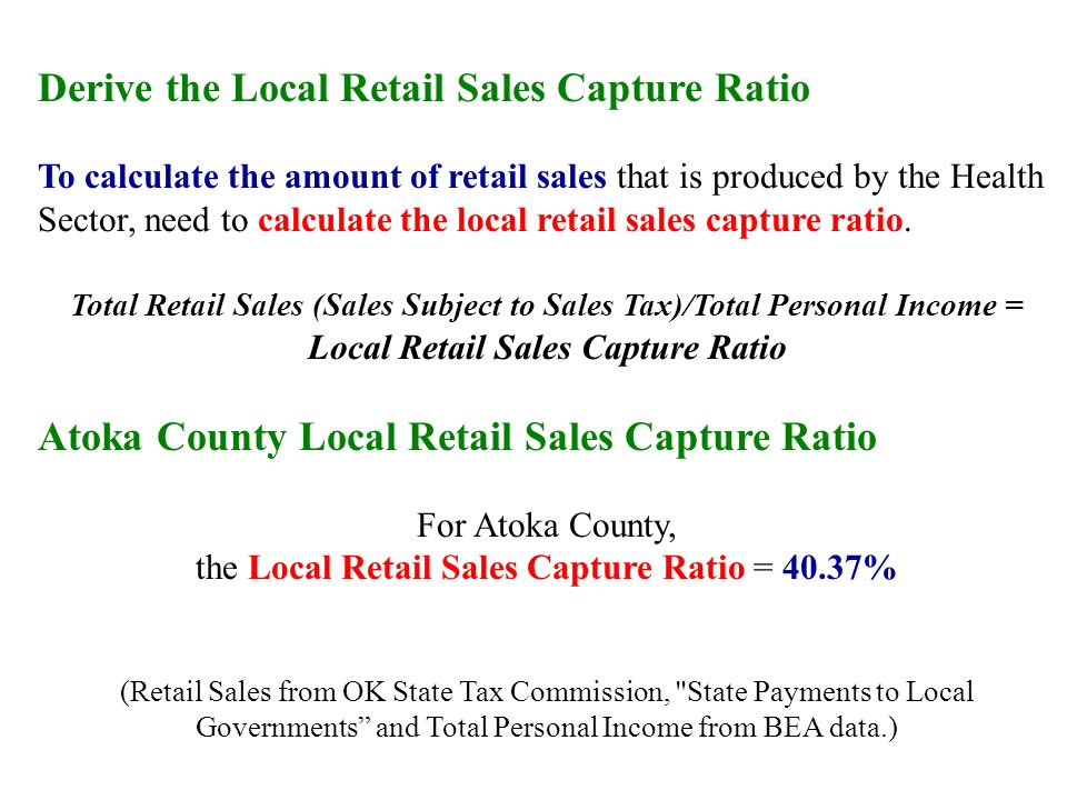 Derive the Local Retail Sales Capture Ratio To calculate the amount of retail sales that is produced by the Health Sector, need to calculate the local retail sales capture ratio.