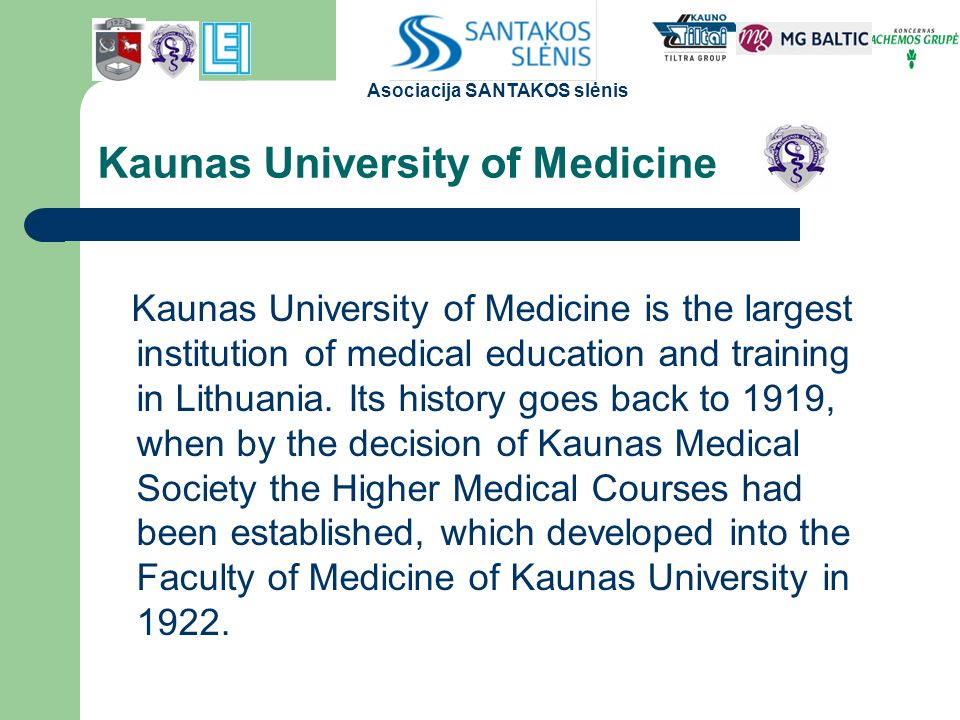 Kaunas University of Medicine Kaunas University of Medicine is the largest institution of medical education and training in Lithuania.