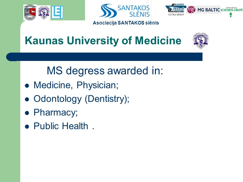 Kaunas University of Medicine MS degress awarded in: Medicine, Physician; Odontology (Dentistry); Pharmacy; Public Health.