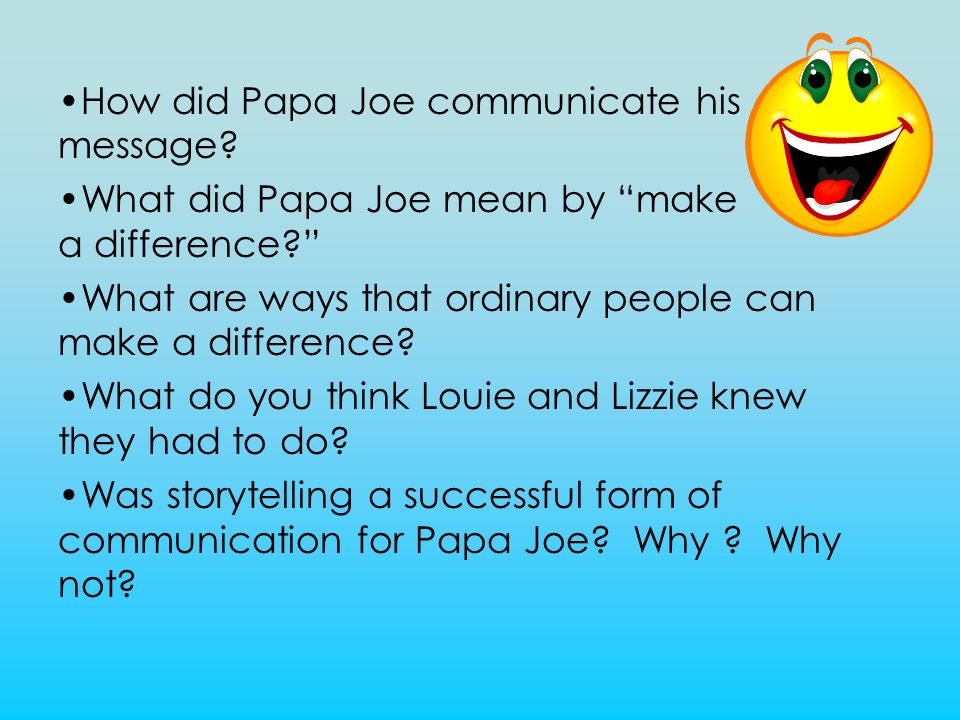 How did Papa Joe communicate his message.