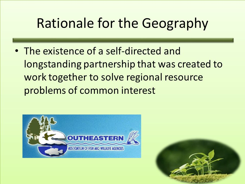 Rationale for the Geography The existence of a self-directed and longstanding partnership that was created to work together to solve regional resource problems of common interest