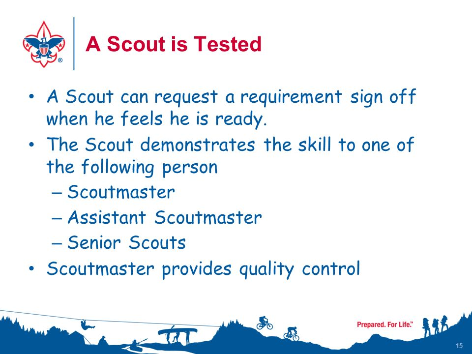 15 A Scout is Tested A Scout can request a requirement sign off when he feels he is ready.
