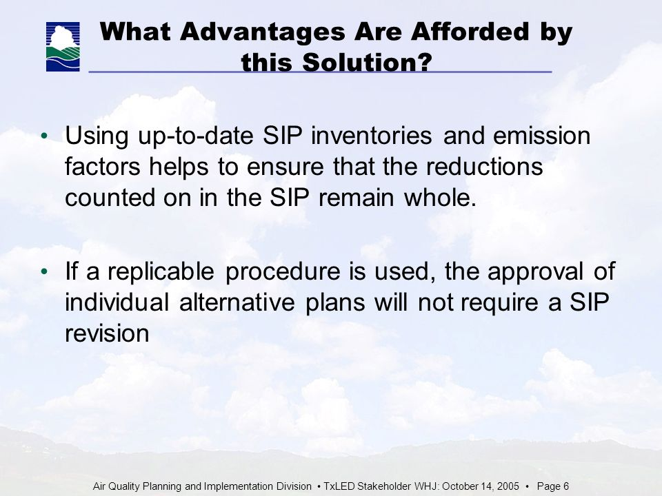 Air Quality Planning and Implementation Division TxLED Stakeholder WHJ: October 14, 2005 Page 6 What Advantages Are Afforded by this Solution.