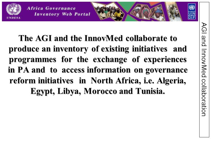 The AGI and the InnovMed collaborate to produce an inventory of existing initiatives and programmes for the exchange of experiences in PA and to access information on governance reform initiatives in North Africa, i.e.