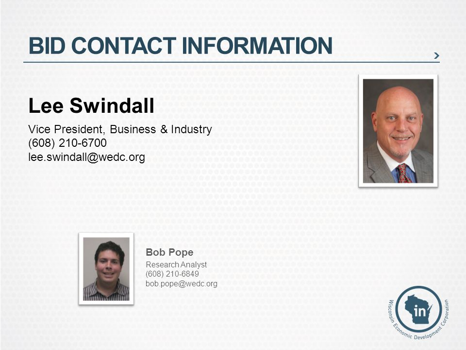 BID CONTACT INFORMATION Lee Swindall Vice President, Business & Industry (608) Bob Pope Research Analyst (608)