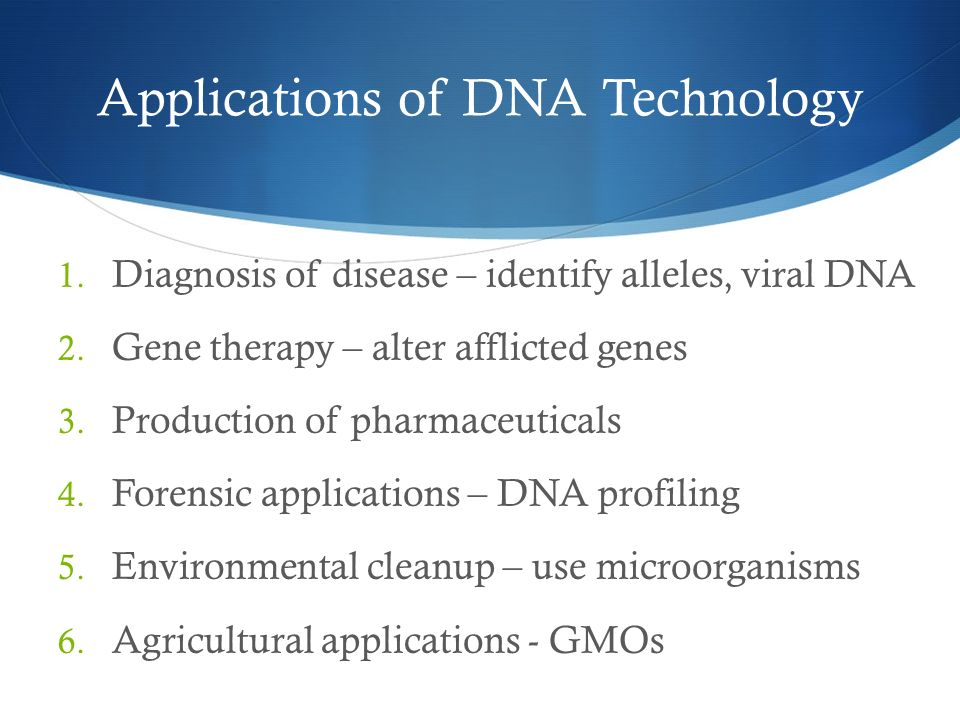 Applications of DNA Technology 1. Diagnosis of disease – identify alleles, viral DNA 2.