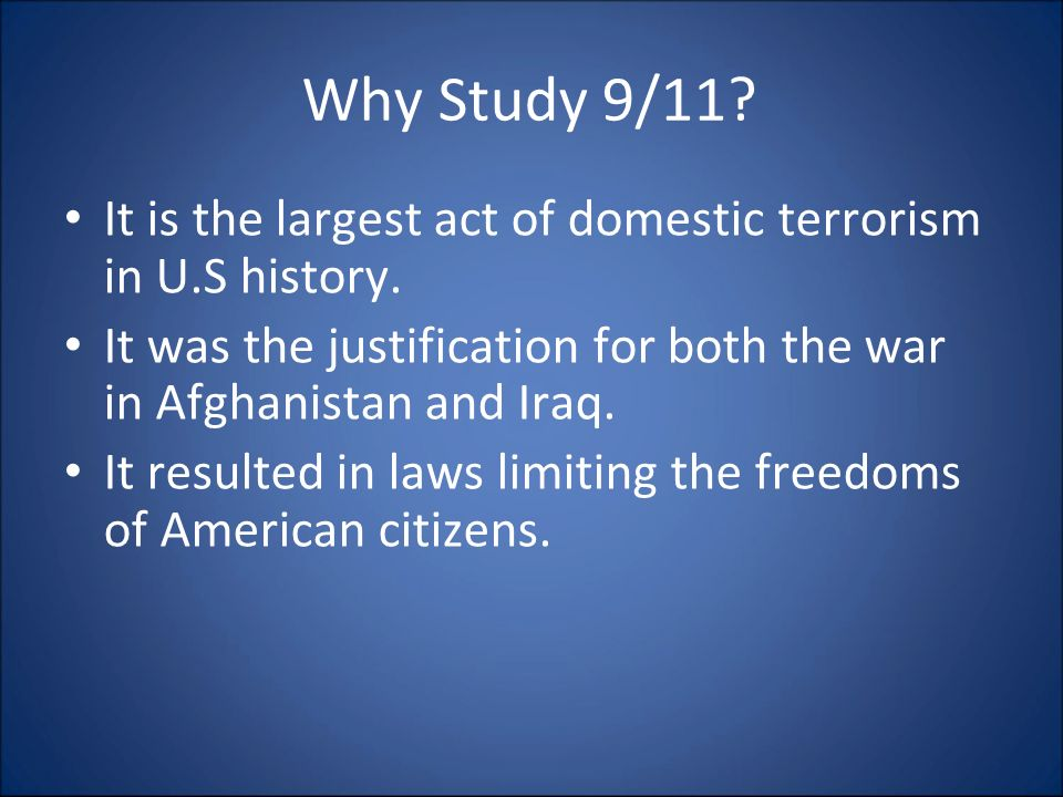 Why Study 9/11. It is the largest act of domestic terrorism in U.S history.