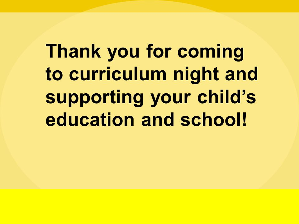 Thank you for coming to curriculum night and supporting your child's education and school!