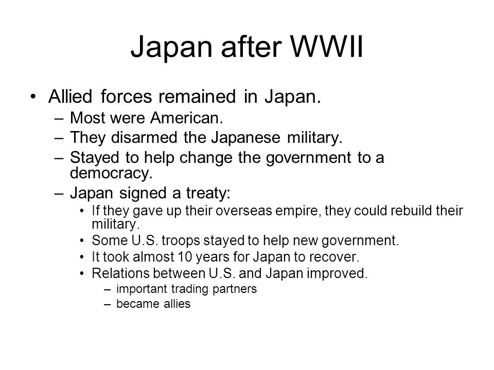 Japan after WWII Allied forces remained in Japan. –Most were American.