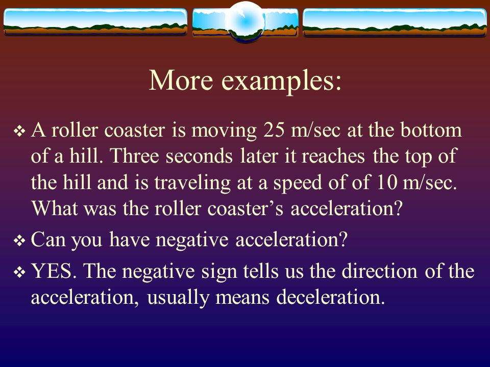 Example problems: AA roller coaster's velocity at the top of a hill is 10 m/sec.