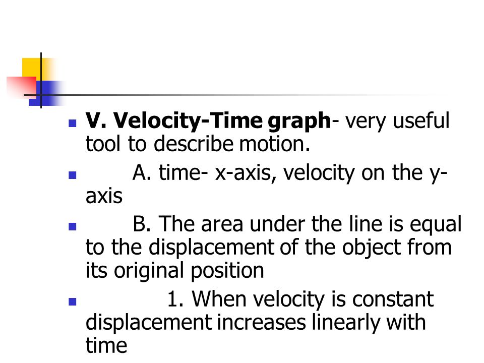 V. Velocity-Time graph- very useful tool to describe motion.