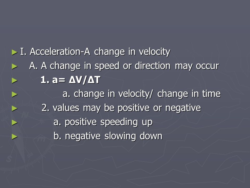 ► I. Acceleration-A change in velocity ► A. A change in speed or direction may occur ► 1.