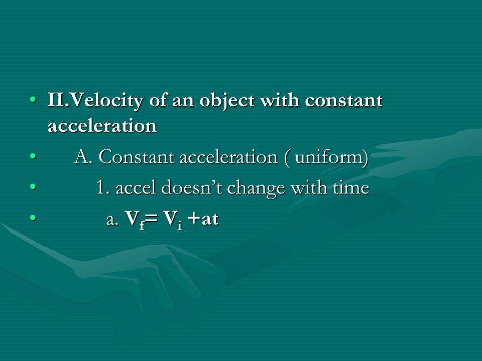 II.Velocity of an object with constant accelerationII.Velocity of an object with constant acceleration A.