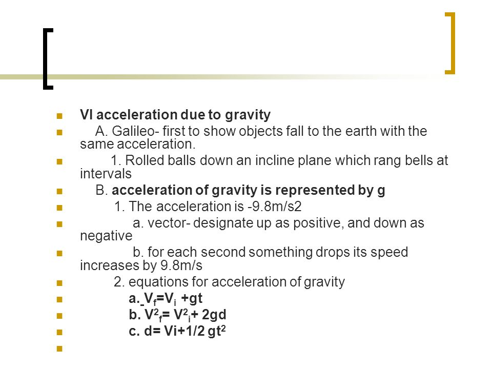 VI acceleration due to gravity A.