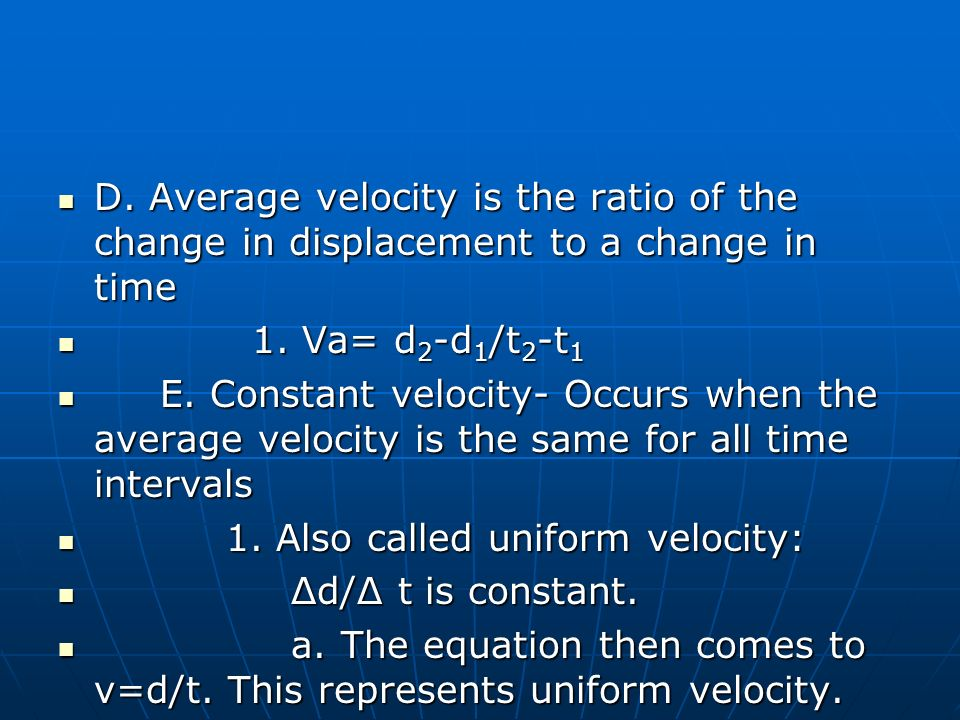 D. Average velocity is the ratio of the change in displacement to a change in time D.