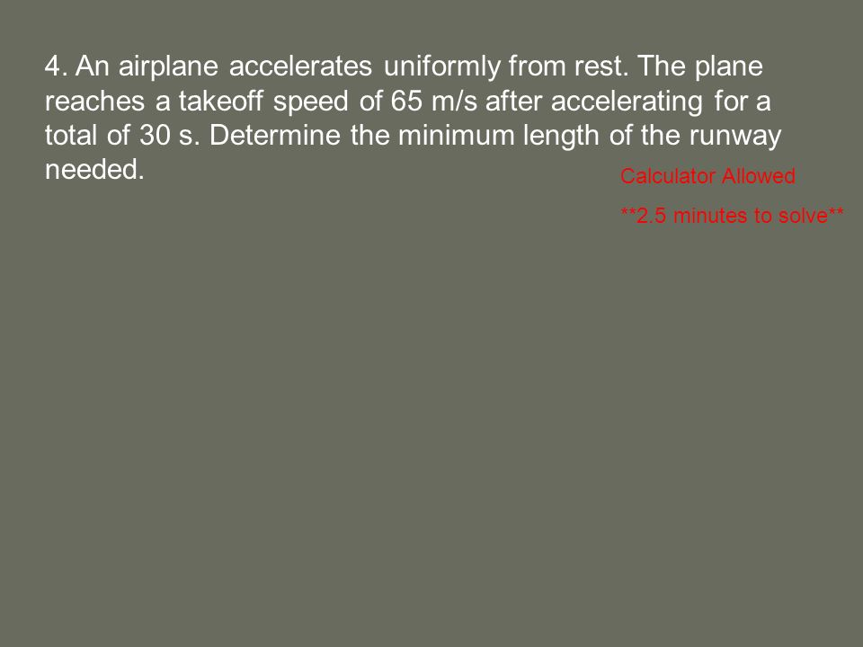 4. An airplane accelerates uniformly from rest.