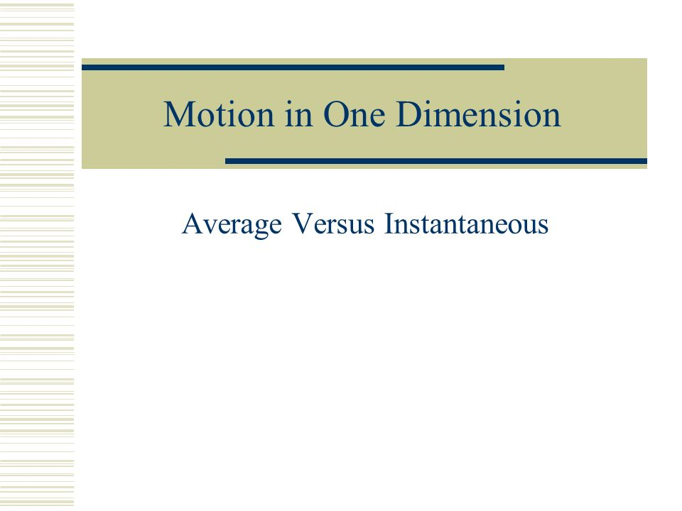 Motion in One Dimension Average Versus Instantaneous
