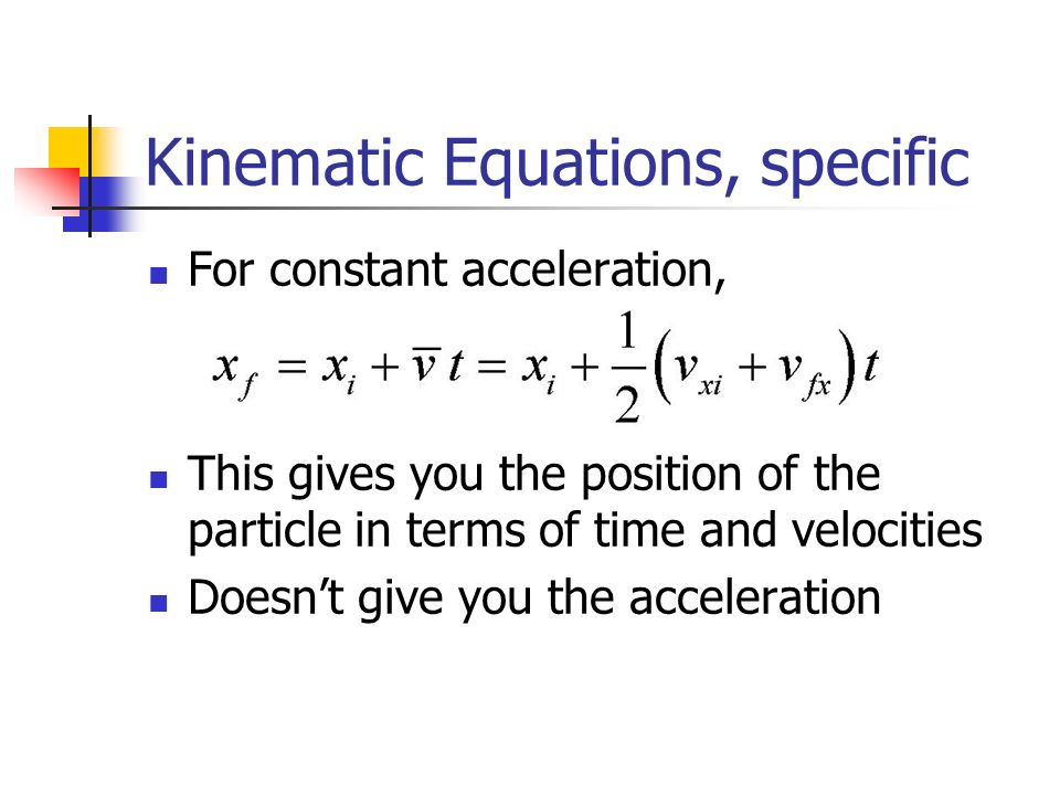 Kinematic Equations, specific For constant acceleration, This gives you the position of the particle in terms of time and velocities Doesn't give you the acceleration