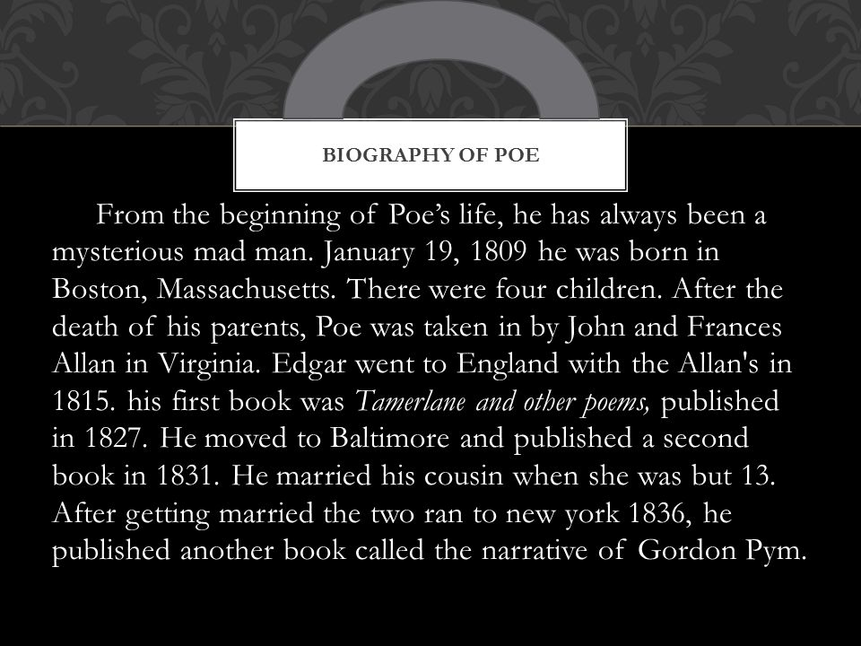 From the beginning of Poe's life, he has always been a mysterious mad man.