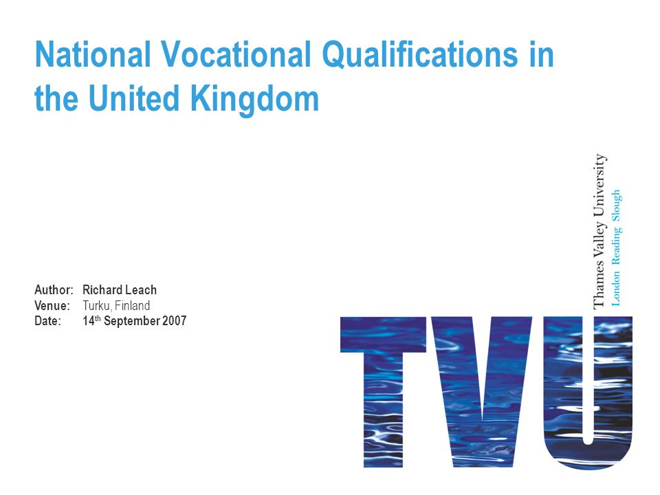 National Vocational Qualifications in the United Kingdom Author:Richard Leach Venue: Turku, Finland Date:14 th September 2007