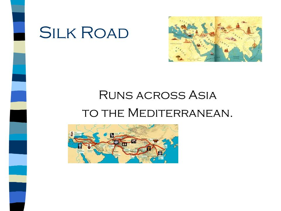 Silk Road Runs across Asia to the Mediterranean.