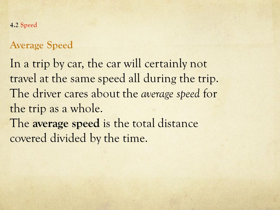 Average Speed In a trip by car, the car will certainly not travel at the same speed all during the trip.