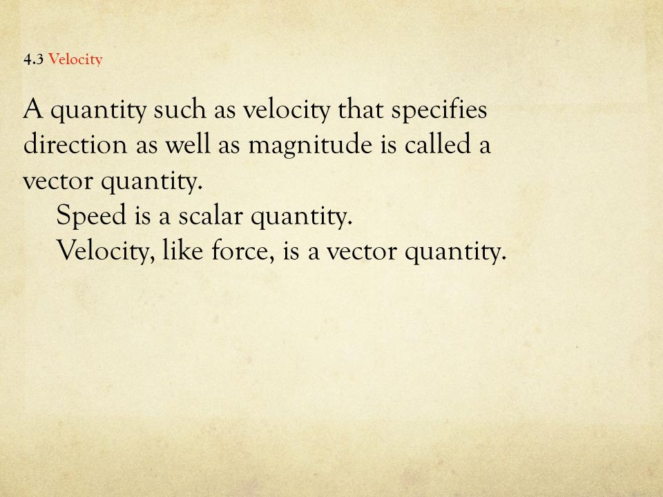 A quantity such as velocity that specifies direction as well as magnitude is called a vector quantity.