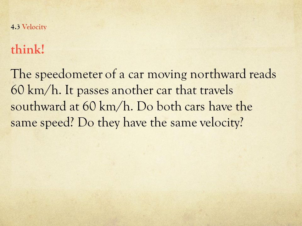 think. The speedometer of a car moving northward reads 60 km/h.