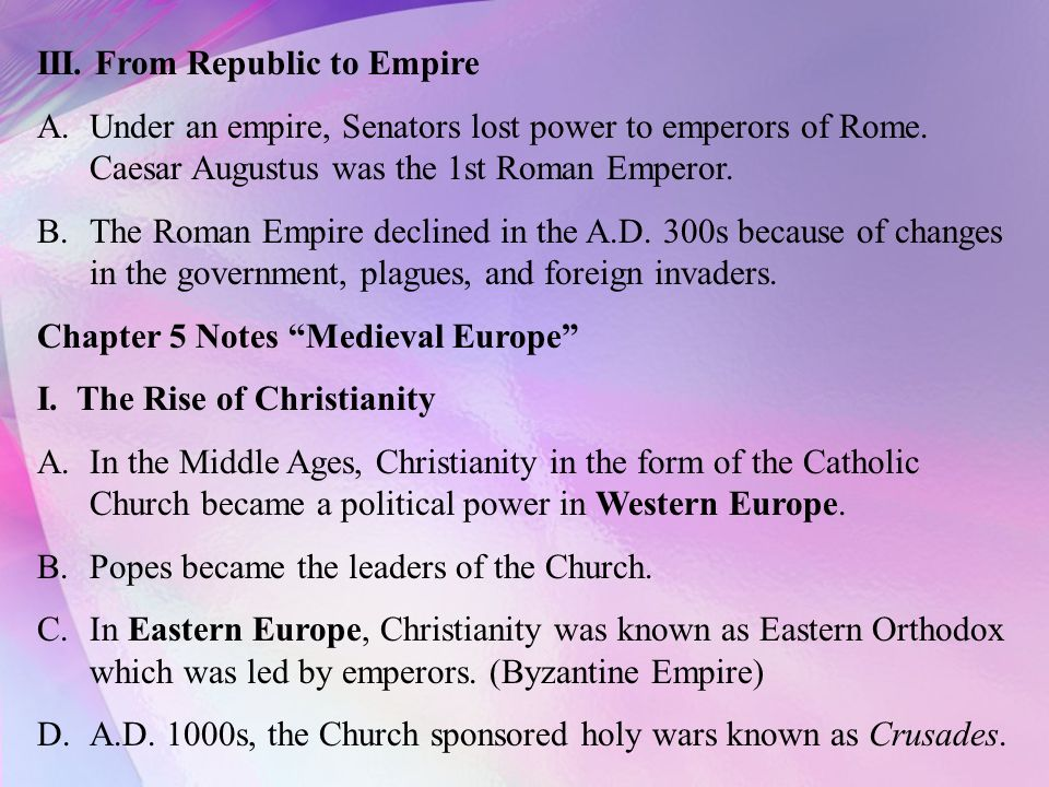 III. From Republic to Empire A.Under an empire, Senators lost power to emperors of Rome.