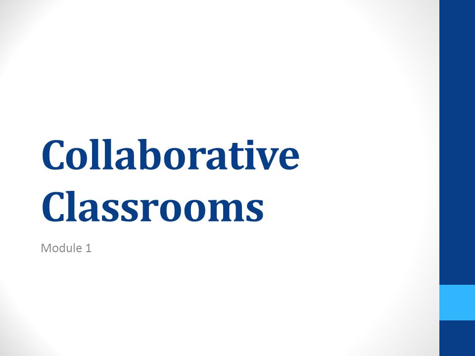 Collaborative Classrooms Module 1