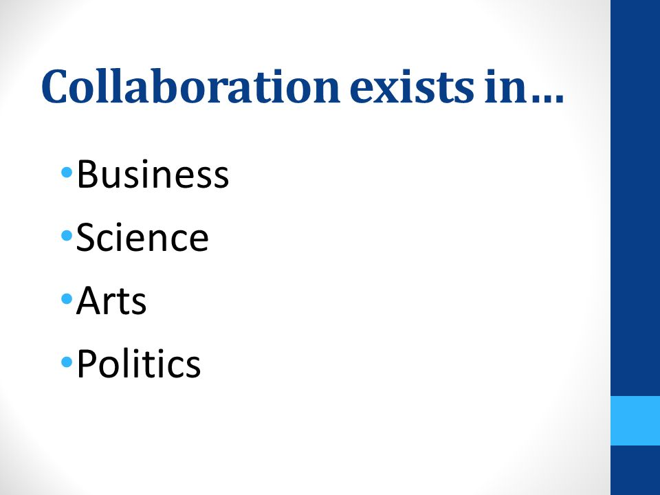 Collaboration exists in… Business Science Arts Politics