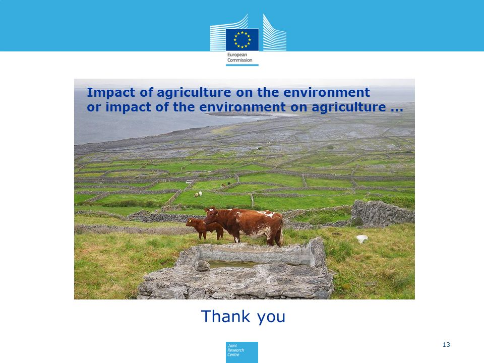 13 Thank you Impact of agriculture on the environment or impact of the environment on agriculture...