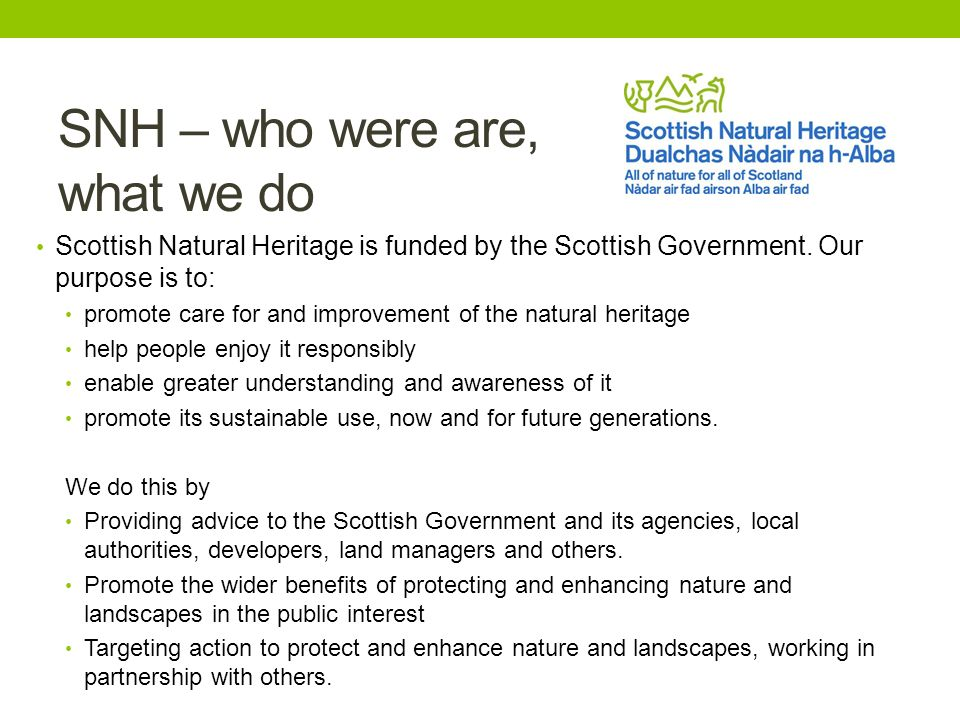 SNH – who were are, what we do Scottish Natural Heritage is funded by the Scottish Government.