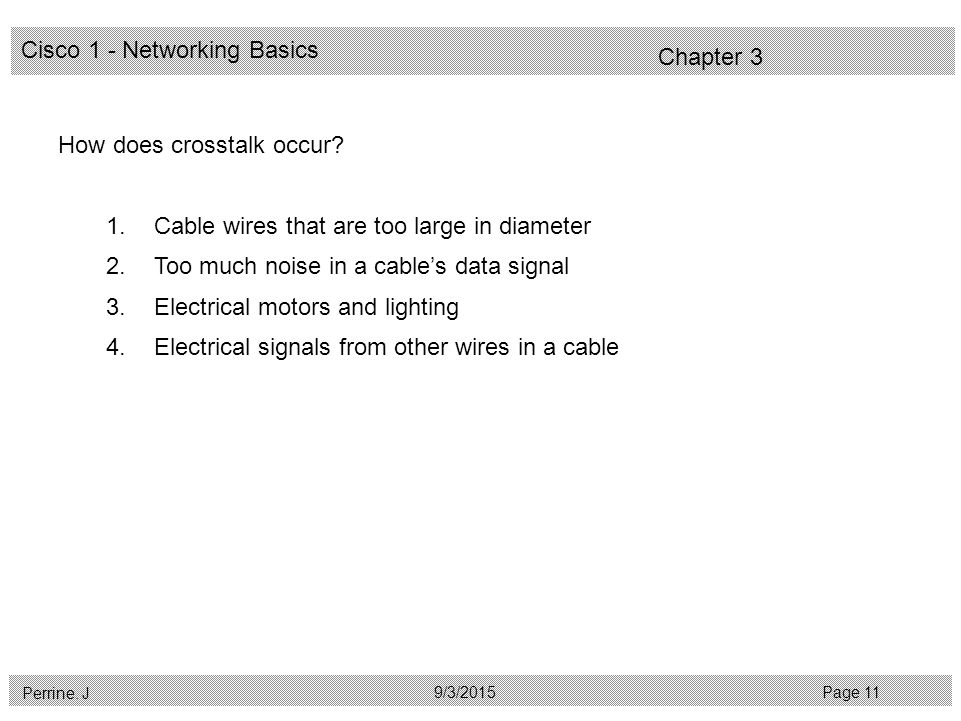 Cisco 1 - Networking Basics Perrine. J Page 119/3/2015 Chapter 3 How does crosstalk occur.