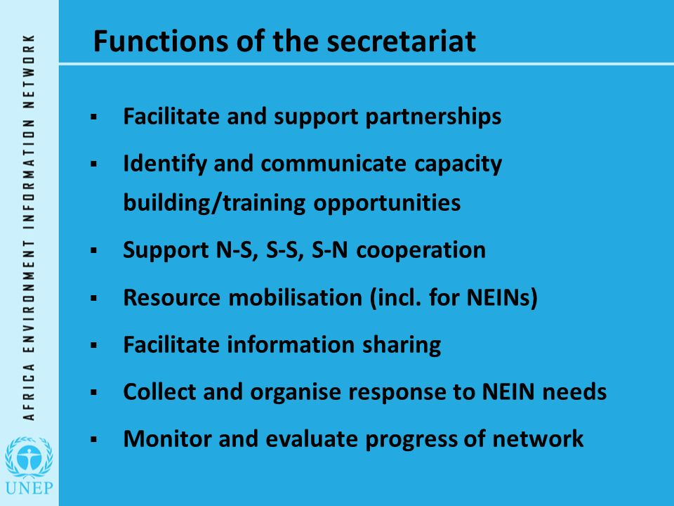 Functions of the secretariat  Facilitate and support partnerships  Identify and communicate capacity building/training opportunities  Support N-S, S-S, S-N cooperation  Resource mobilisation (incl.