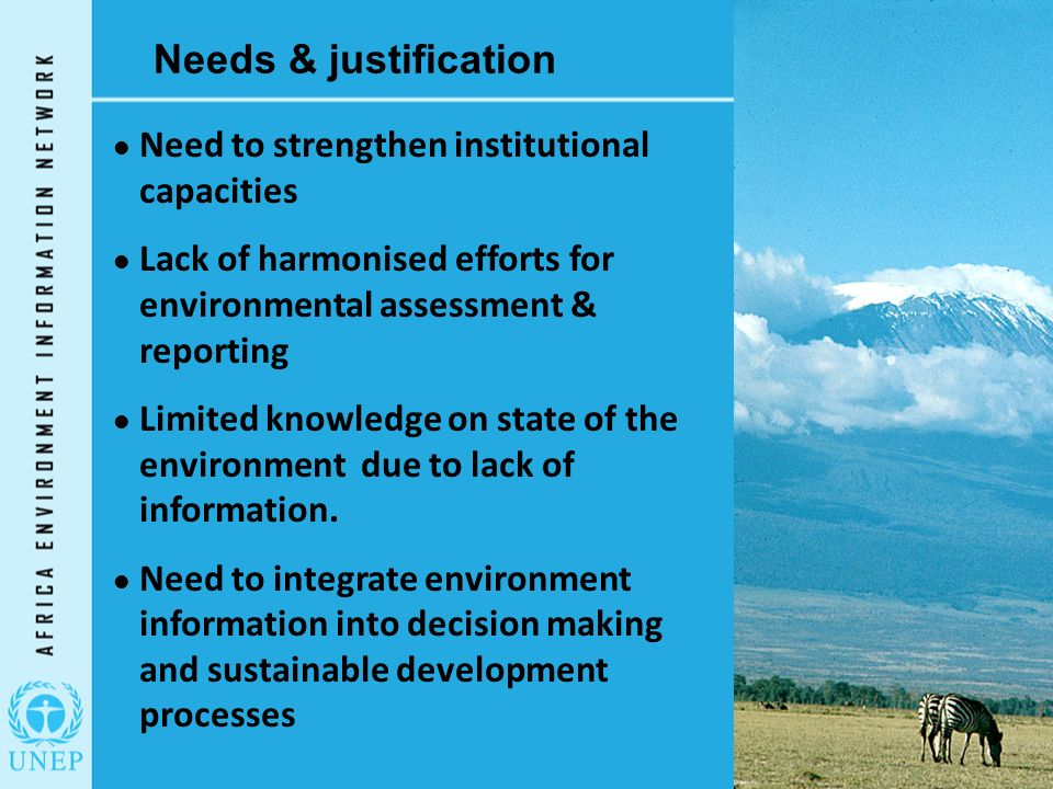 Needs & justification Need to strengthen institutional capacities Lack of harmonised efforts for environmental assessment & reporting Limited knowledge on state of the environment due to lack of information.