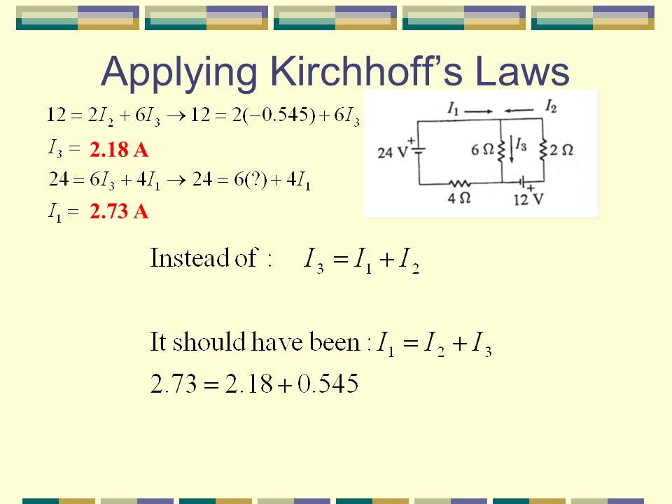 Applying Kirchhoff's Laws A NEGATIVE current does NOT mean you are wrong.