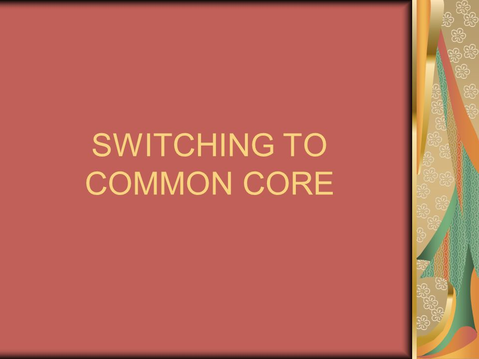 SWITCHING TO COMMON CORE