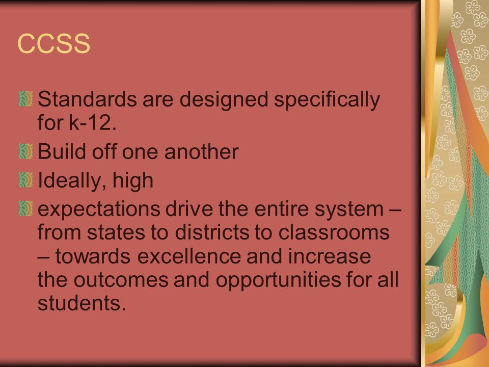 CCSS Standards are designed specifically for k-12.