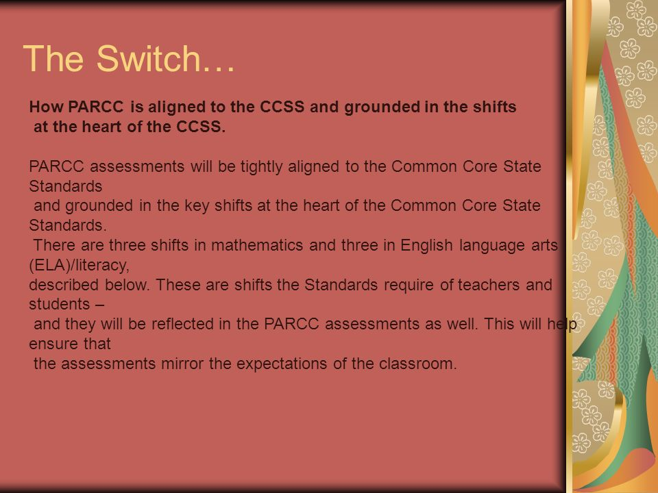 The Switch… How PARCC is aligned to the CCSS and grounded in the shifts at the heart of the CCSS.