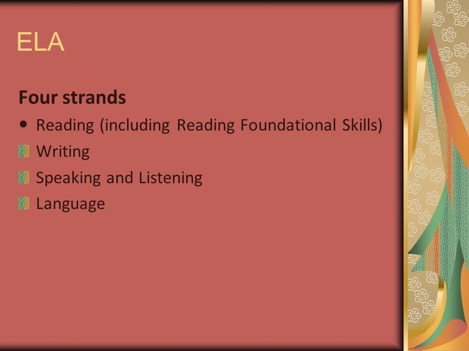 ELA Four strands Reading (including Reading Foundational Skills) Writing Speaking and Listening Language