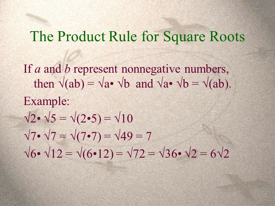 The Product Rule for Square Roots If a and b represent nonnegative numbers, then √(ab) =  a  b and  a  b =  (ab).