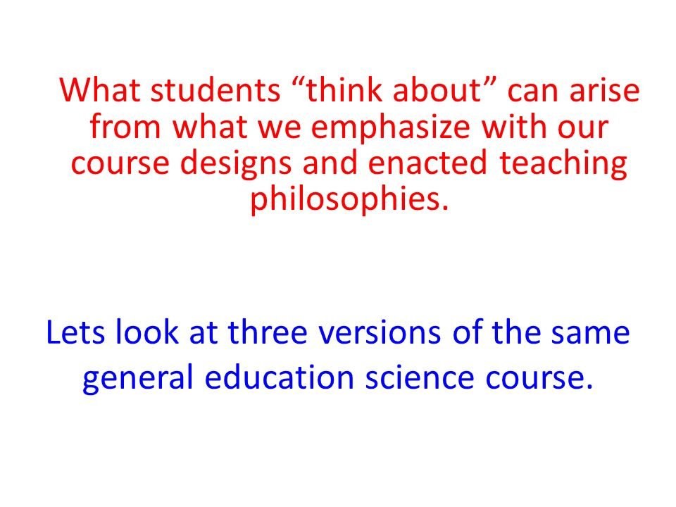Lets look at three versions of the same general education science course.