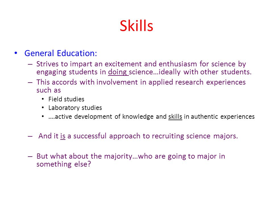 Skills General Education: – Strives to impart an excitement and enthusiasm for science by engaging students in doing science…ideally with other students.