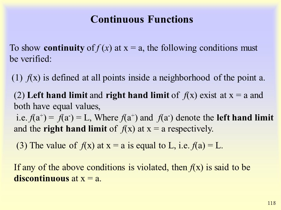 Continuous Functions 118 (1) f(x) is defined at all points inside a neighborhood of the point a.