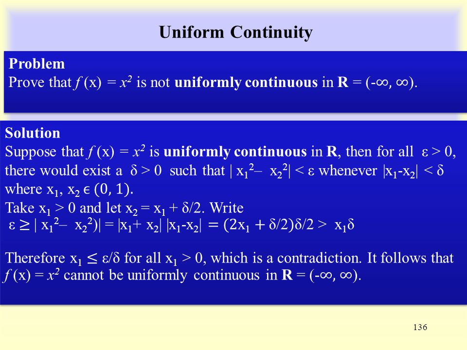 Uniform Continuity 136 Problem Prove that f (x) = x 2 is not uniformly continuous in R = (- ∞, ∞ ).
