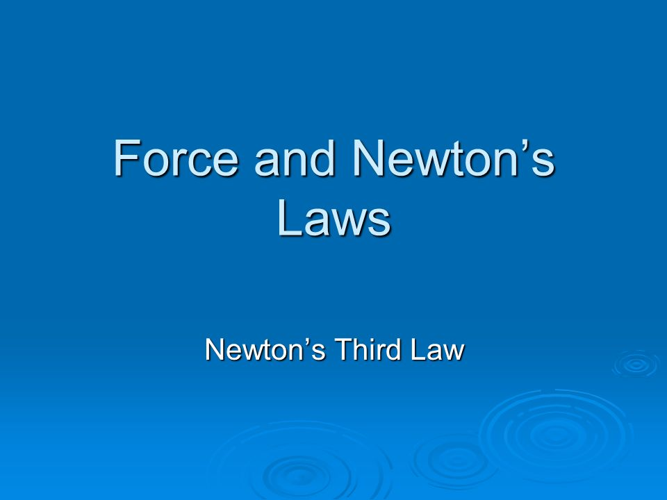 Force and Newton's Laws Newton's Third Law