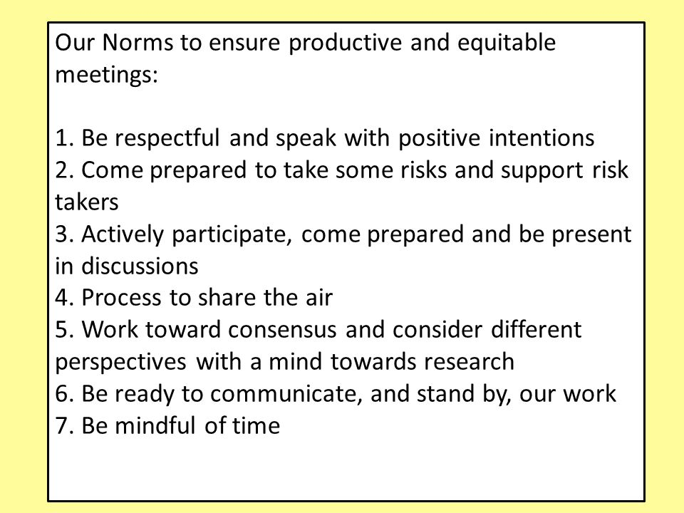Our Norms to ensure productive and equitable meetings: 1.