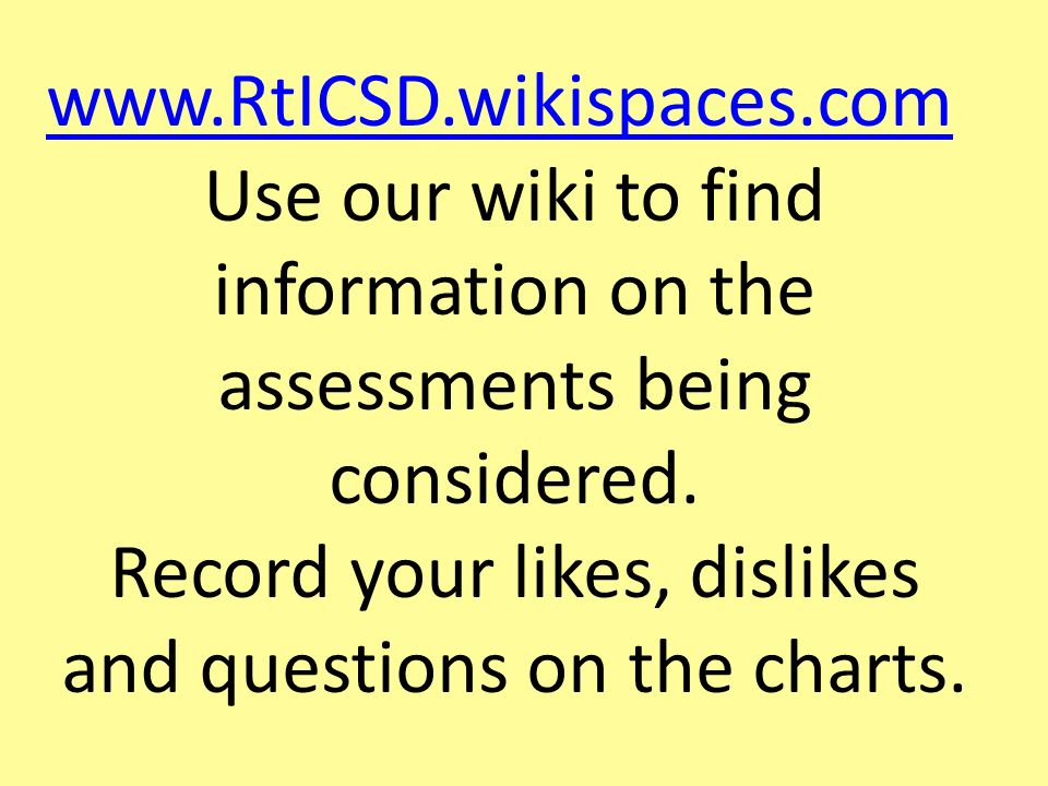 Use our wiki to find information on the assessments being considered.